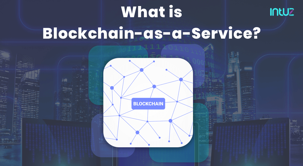 How Can Blockchain As A Service Fuel A New Phase Of Innovation Among
