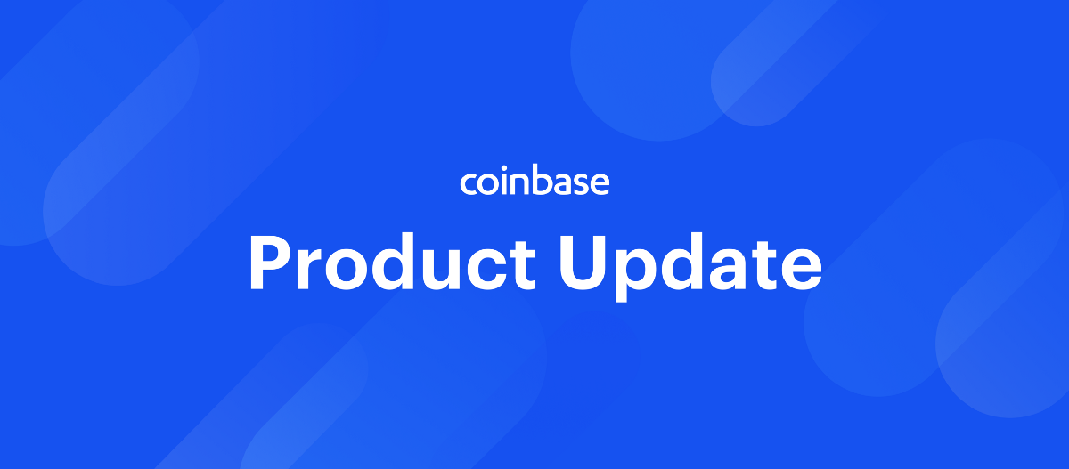 8074c0e94704 Product Update — March 1st – The Coinbase Blog