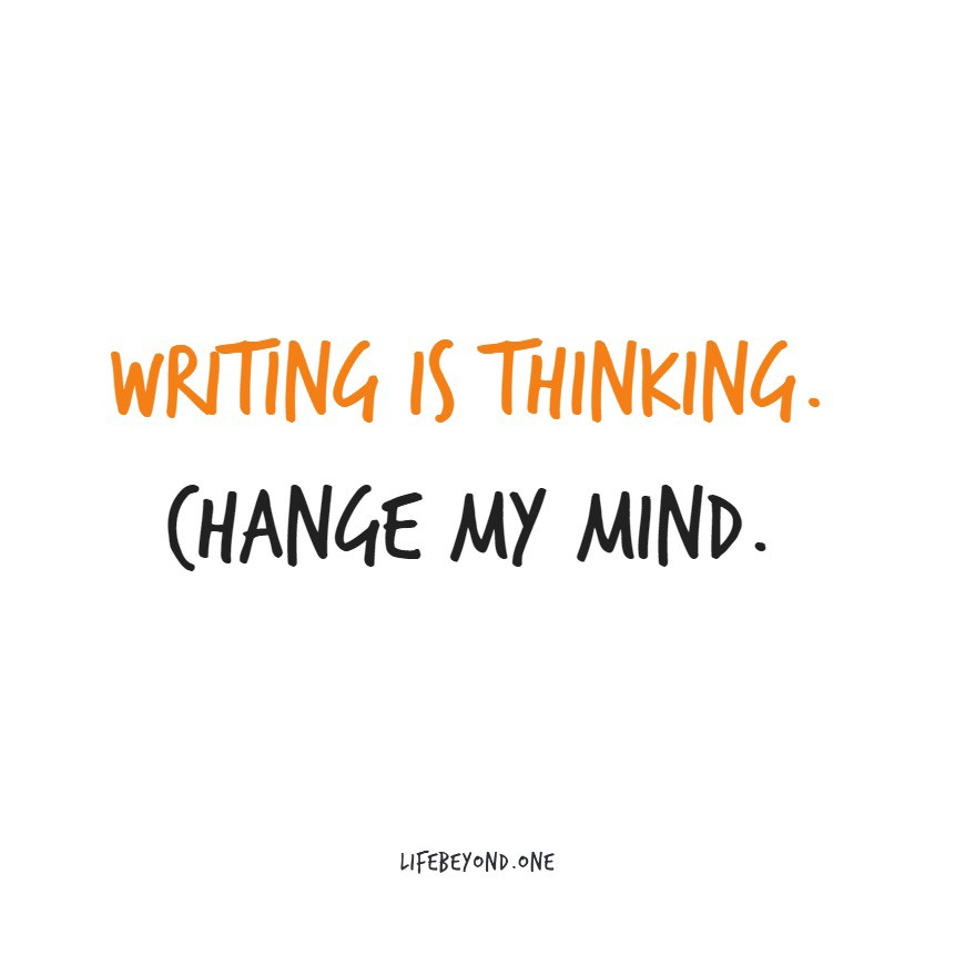 Quote: writing is thinking. Change my mind. Erwin Lima, Lifebeyond.one.