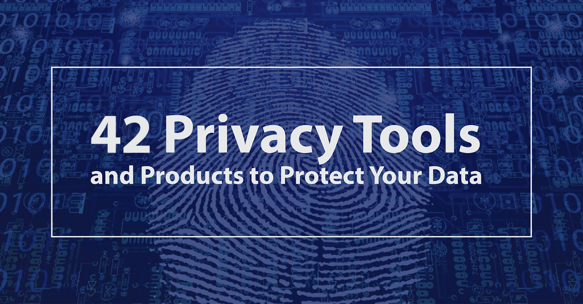 42 Privacy Tools and Products To Protect Your Data in 2019