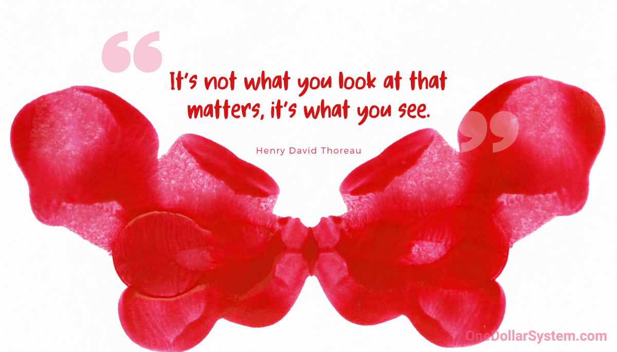 It's not what you look at that matters, it's what you see. (Henry David Thoreau)