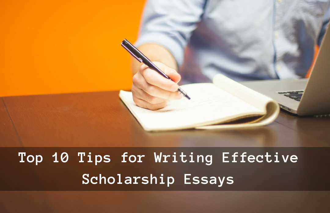 Top 10 Tips for Writing Effective Scholarship Essays