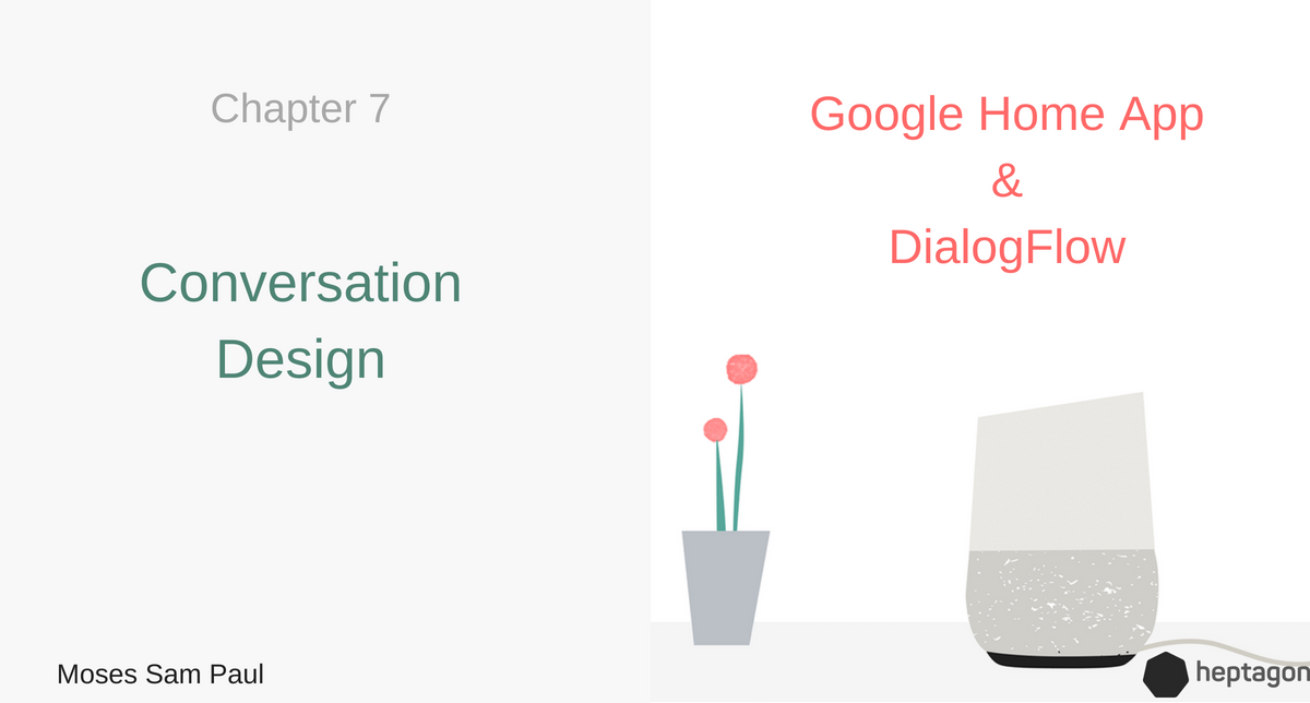 Chapter 7: How To Build A Google Home App With DialogFlow |Conversation  Design