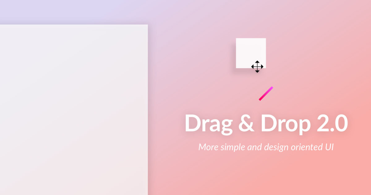 Introducing Drag and Drop 2.0
