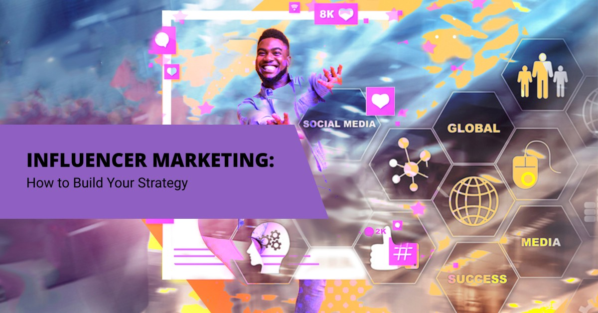 Influencer Marketing: What Is It and How to Develop a Strategy