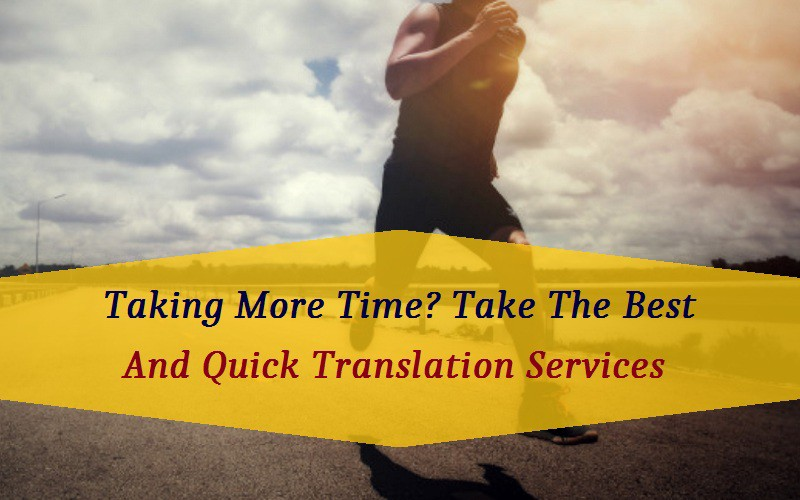 Taking More Time? Take The Best And Quick Translation Services
