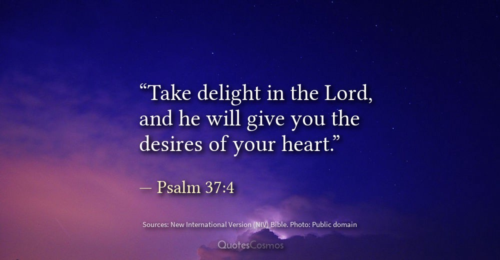 Take Delight In The Lord And He Will Give You The Desires Of Your