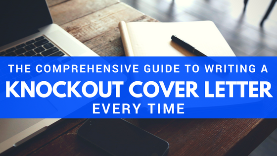 The comprehensive guide to writing a knockout cover letter every time.