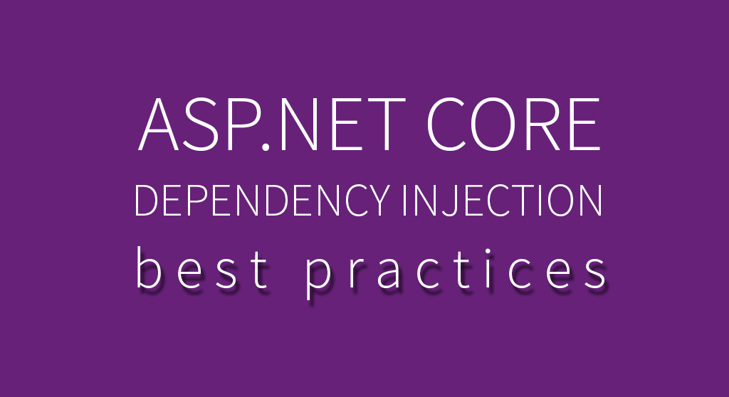 ASP.NET Core Dependency Injection Best Practices, Tips & Tricks