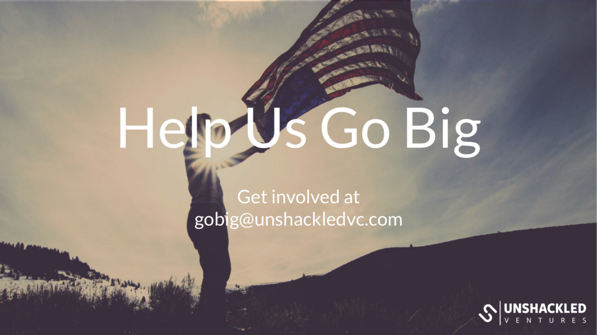 Help us go big - Unshackled Ventures