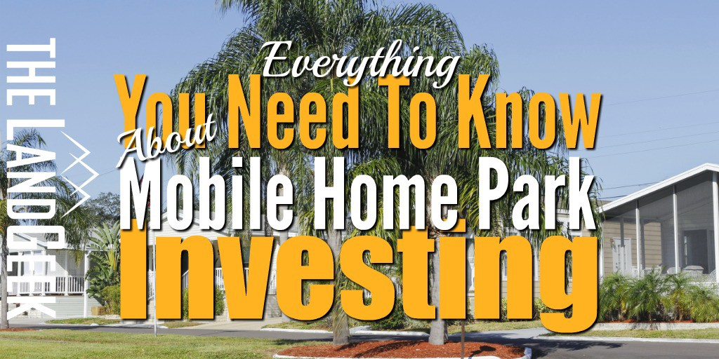 Everything You Need To Know About Mobile Home Park Investing on rv park, tiny house on wheels park, sacramento water park, mobile homes in arkansas, mobile homes with garages, create your own theme park, clear lake park, mobile games, mobile homes history, business park, mobile media browser, industrial park, feather river oroville ca park, port aventura spain theme park, midland texas water park, mobile homes clearwater fl, party in the park, mobile az, world trade park, honeymoon island beach state park,