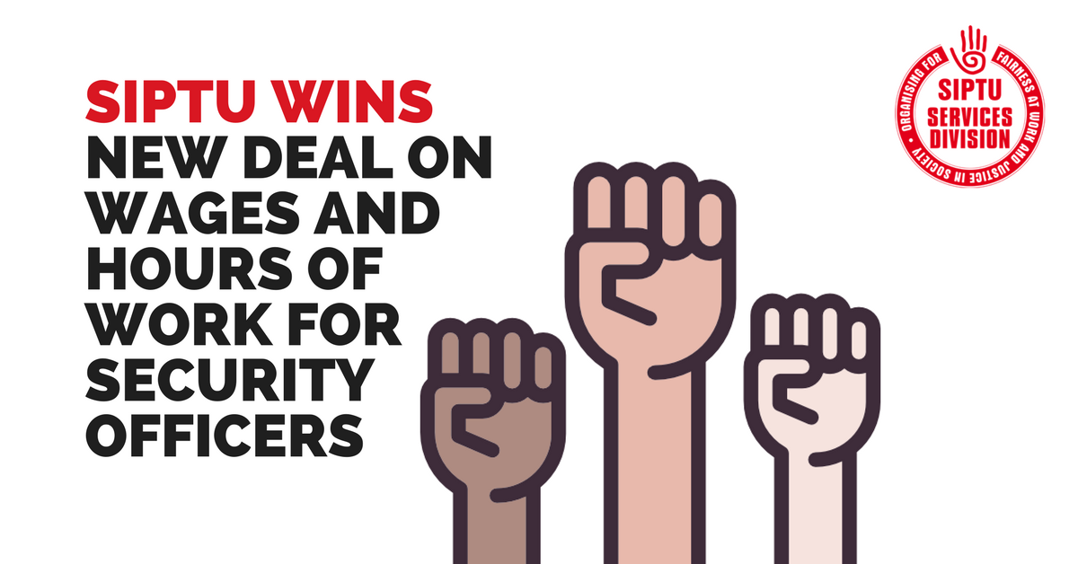 Siptu Wins New Deal On Wages And Hours Of Work For Security Officers