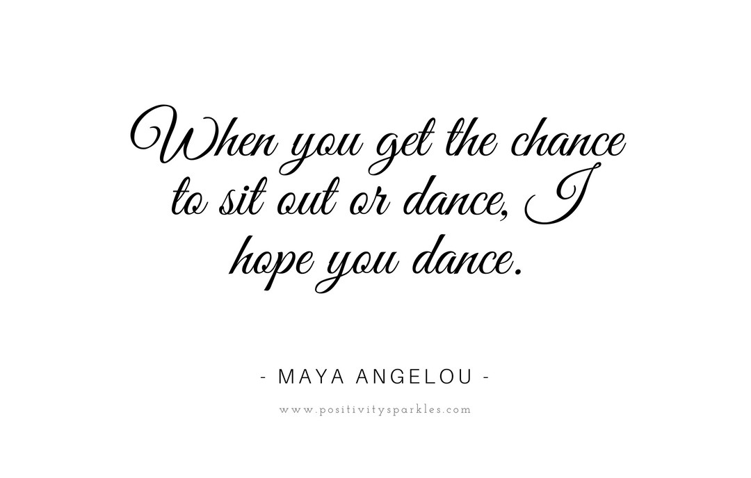 """If You Don T Get Lost There S A Chance: """"When You Get The Chance To Sit Out Or Dance, I Hope You"""