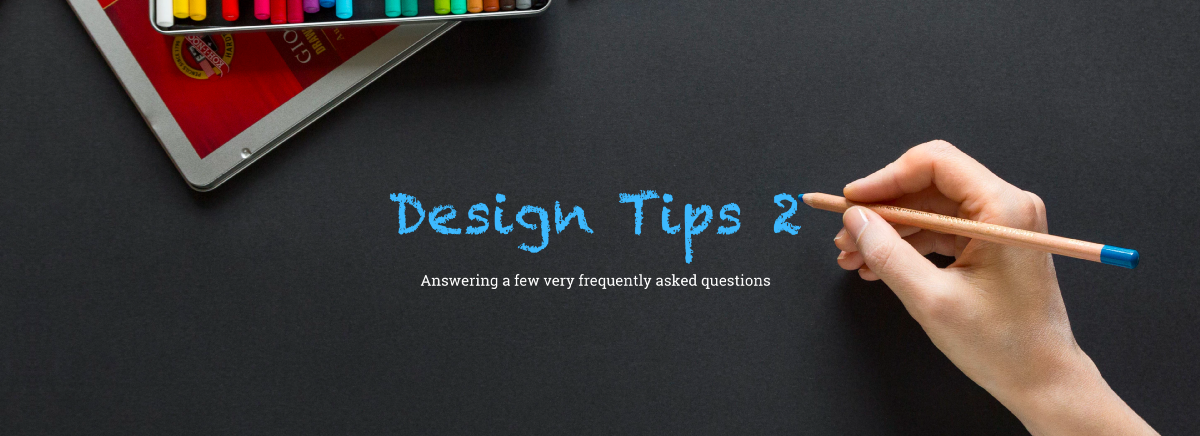 Answering a few very frequently asked design questions