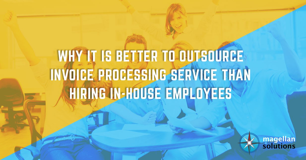 Why It Is Better To Outsource Invoice Processing Service Than Hiring - Outsource invoice processing