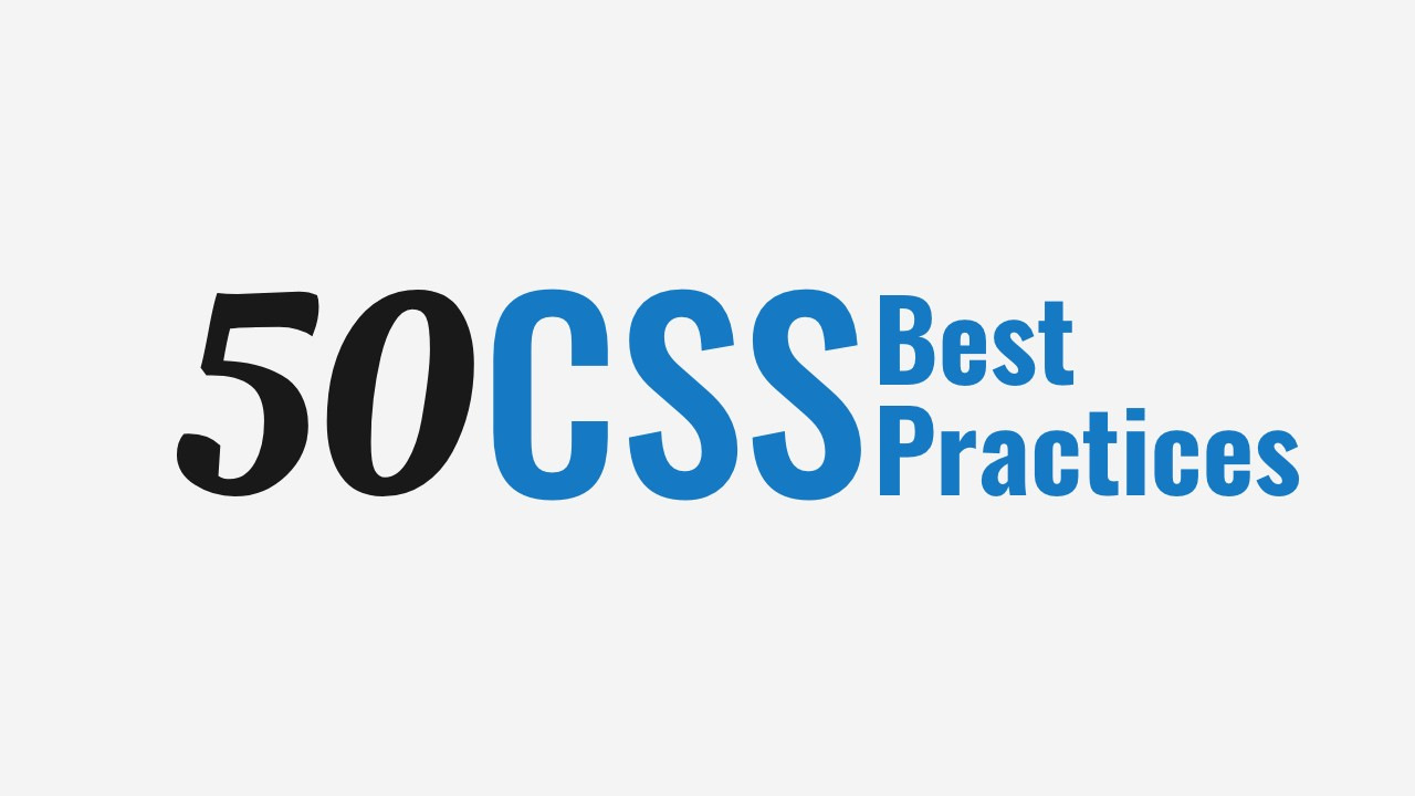 50 CSS Best Practices & Guidelines to Write Better CSS