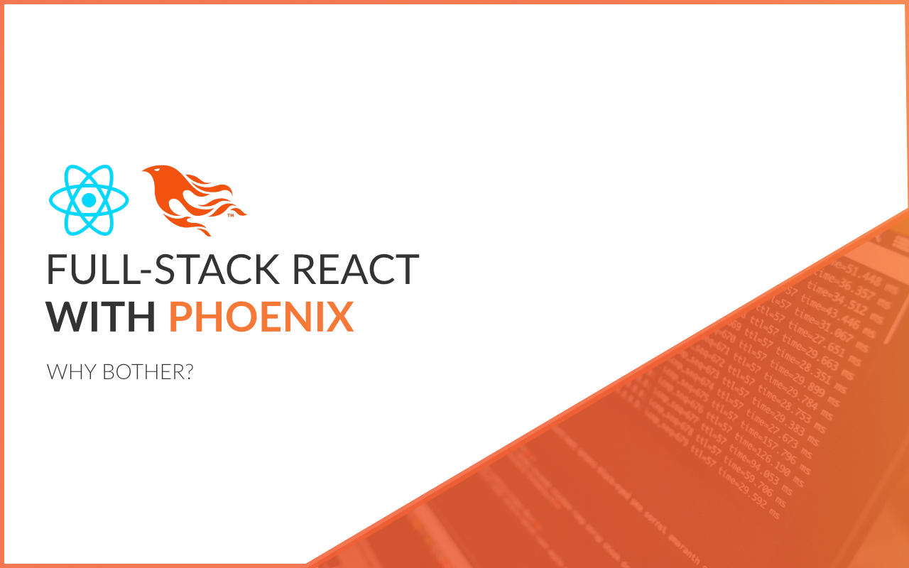 Full Stack React With Phoenix Chapter 1 Why Bother