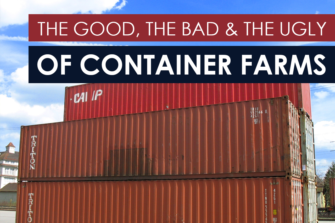 The Good The Bad And The Ugly Of Container Farms Bright Agrotech