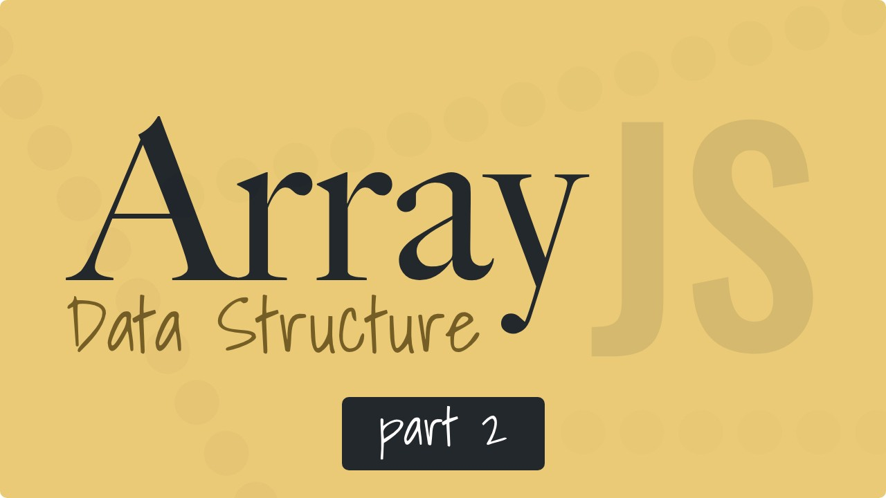 Array Data Structure in Javascript — Search, Sort, Filter, Map, & Reduce