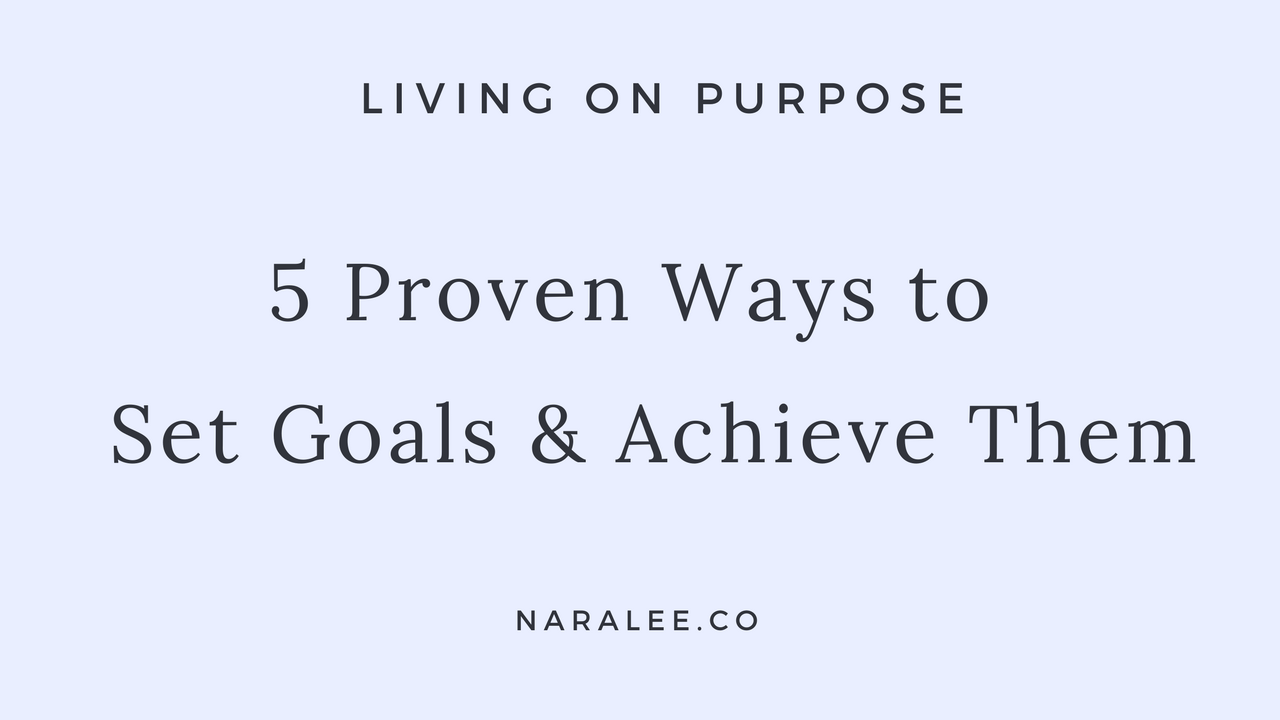 5 Proven Ways To Set Goals And Achieve Them The Startup Medium