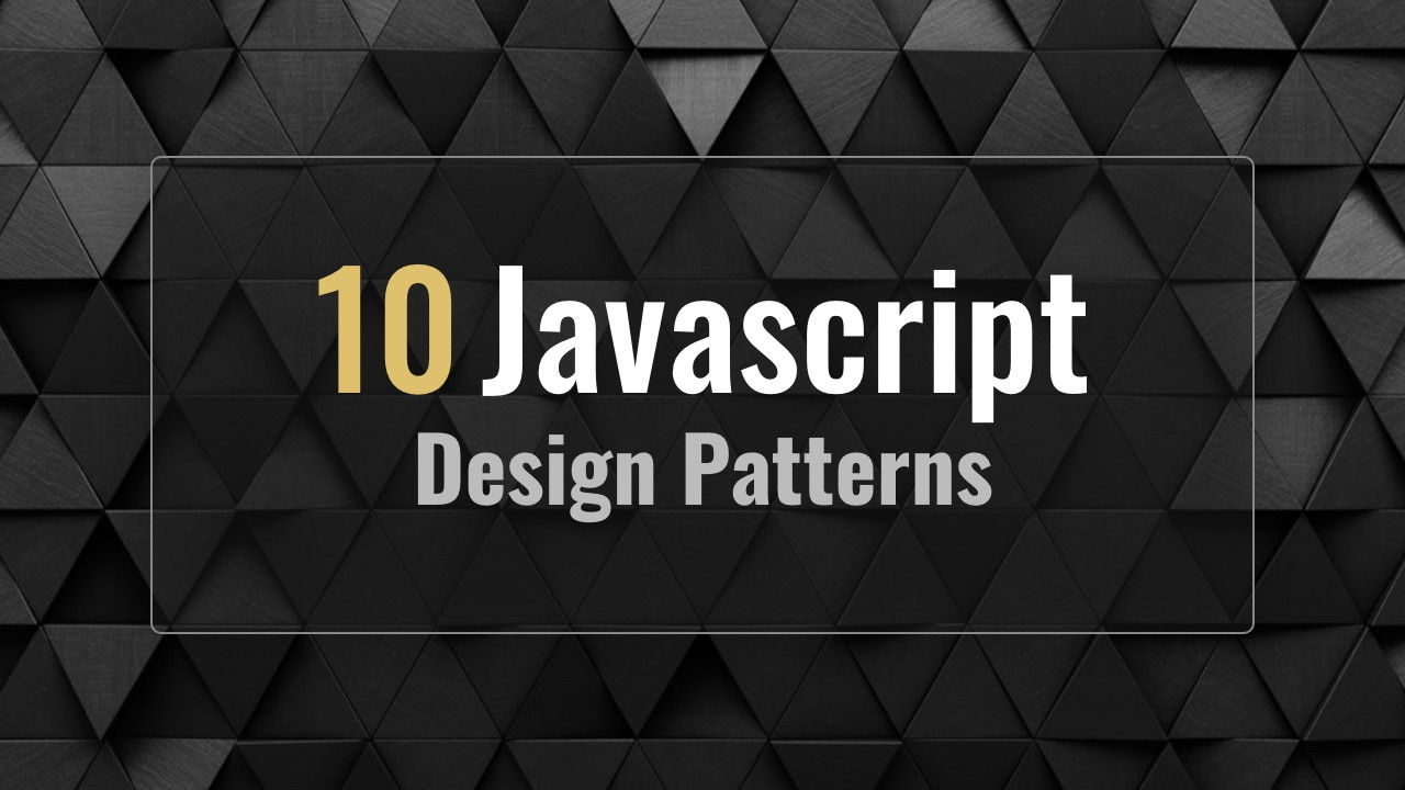 10 Javascript Design Patterns To Improve Your Code With