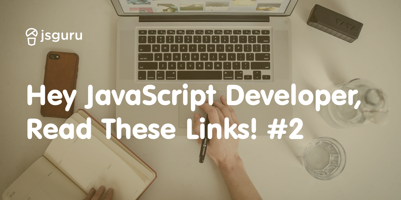 Hey JavaScript Developer, Read These Links! #2
