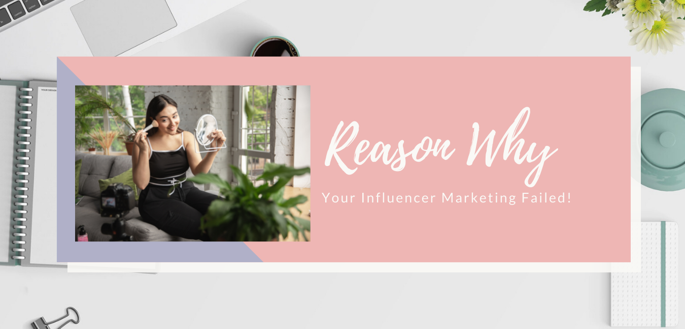 Reason Why Your Influencer Marketing Failed!