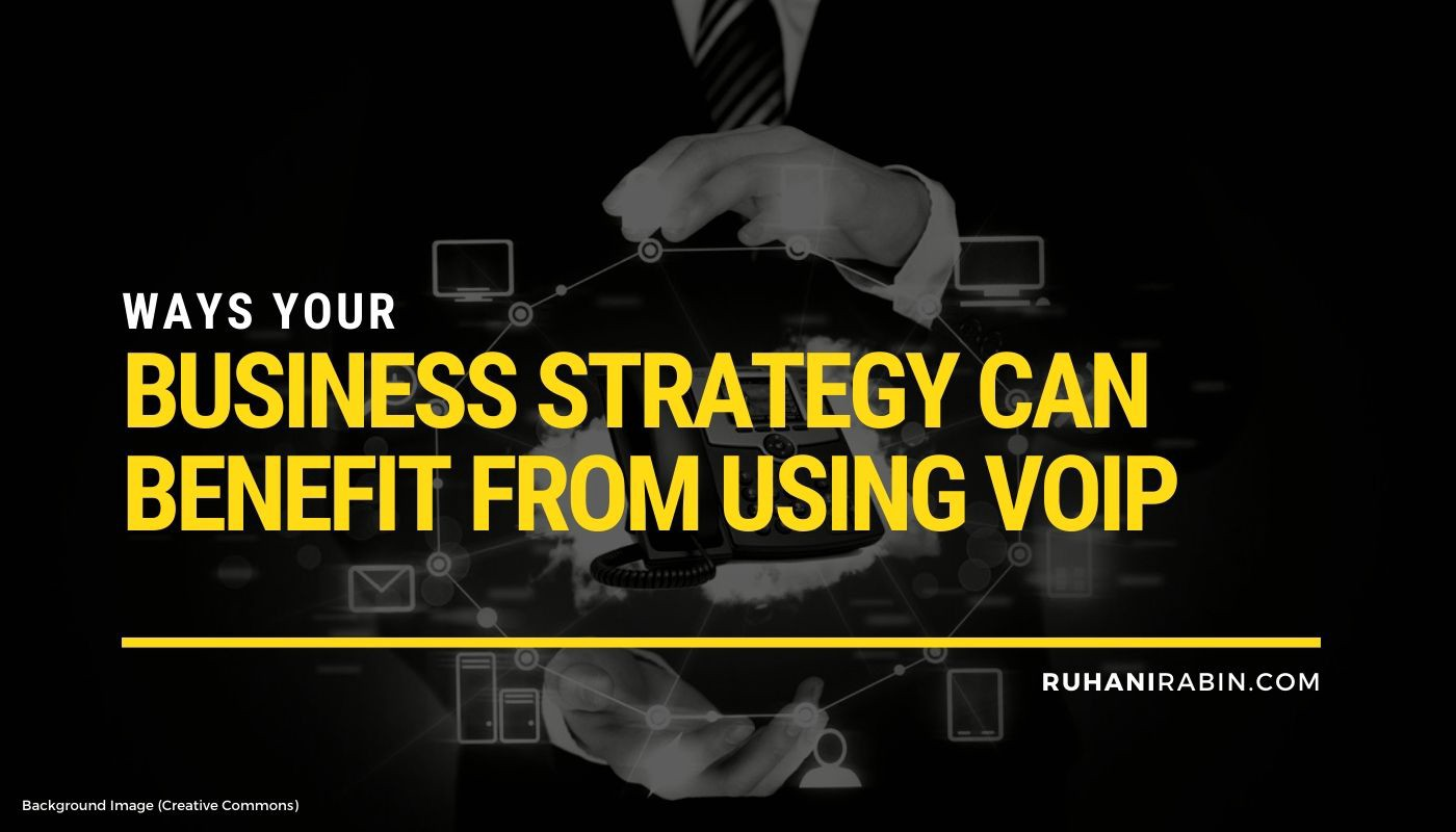 7 Ways Your Business Strategy Can Benefit from Using VoIP