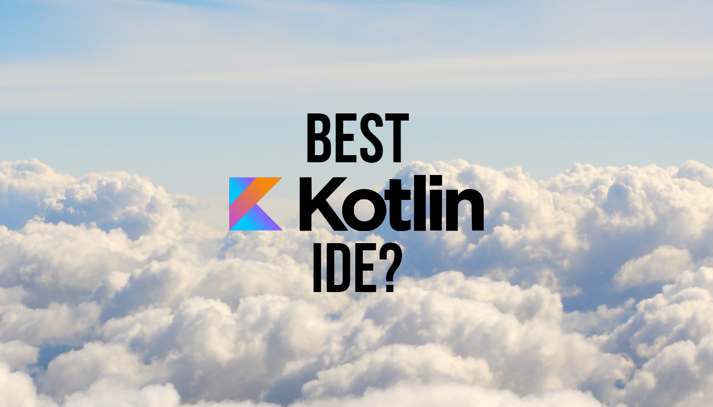 What's the best IDE for developing in Kotlin?
