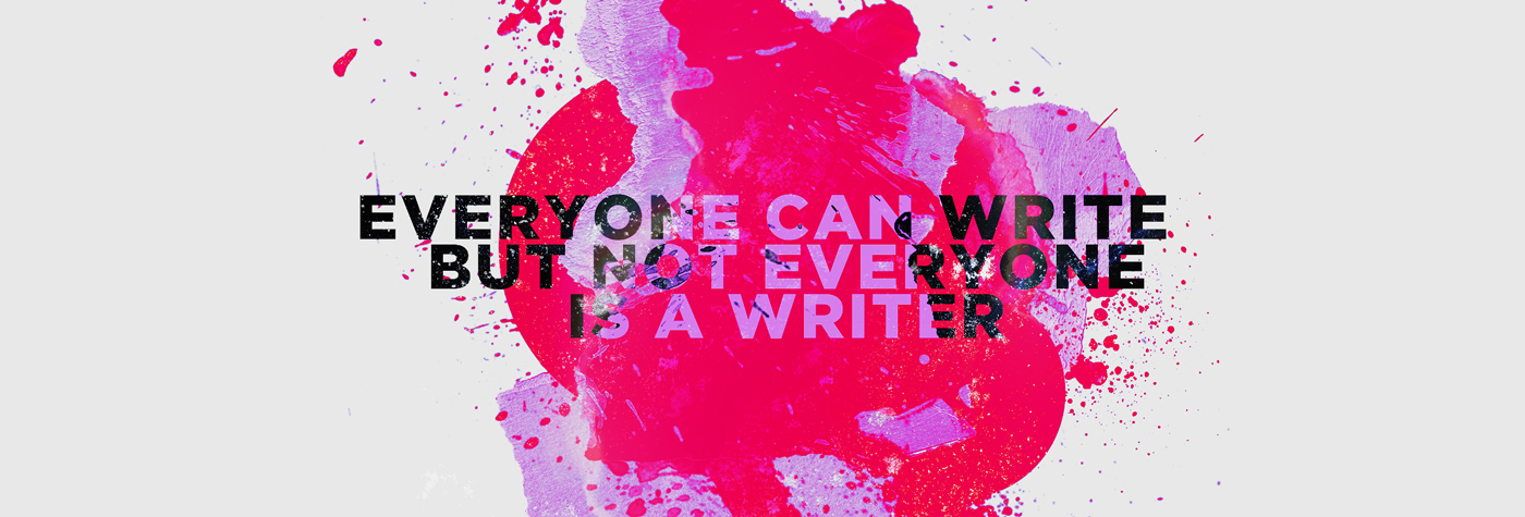 Everyone can write but not everyone is a writer