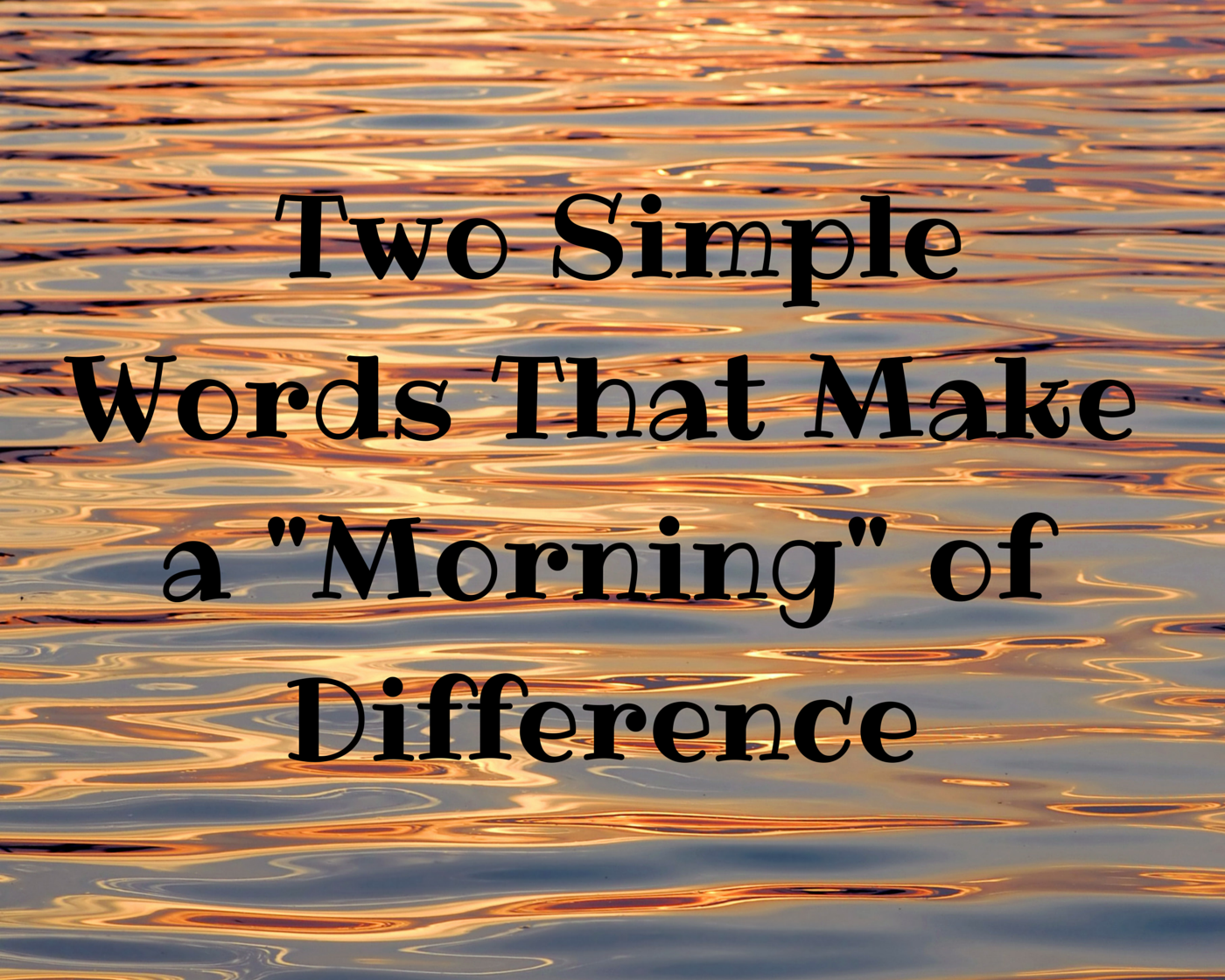 Two Simple Words That Make A Morning Of Difference