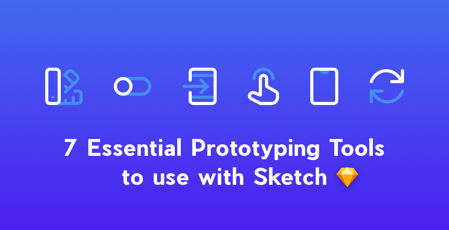 7 essential prototyping tools to use with sketch