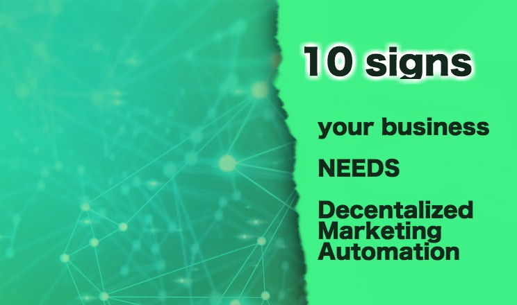 medium.com - Triggmine - 10 Signs Your Business Needs Decentralized Marketing Automation