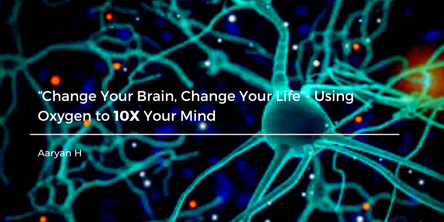 """Change Your Brain, Change Your Life""- Using Oxygen to 10X Your Mind"