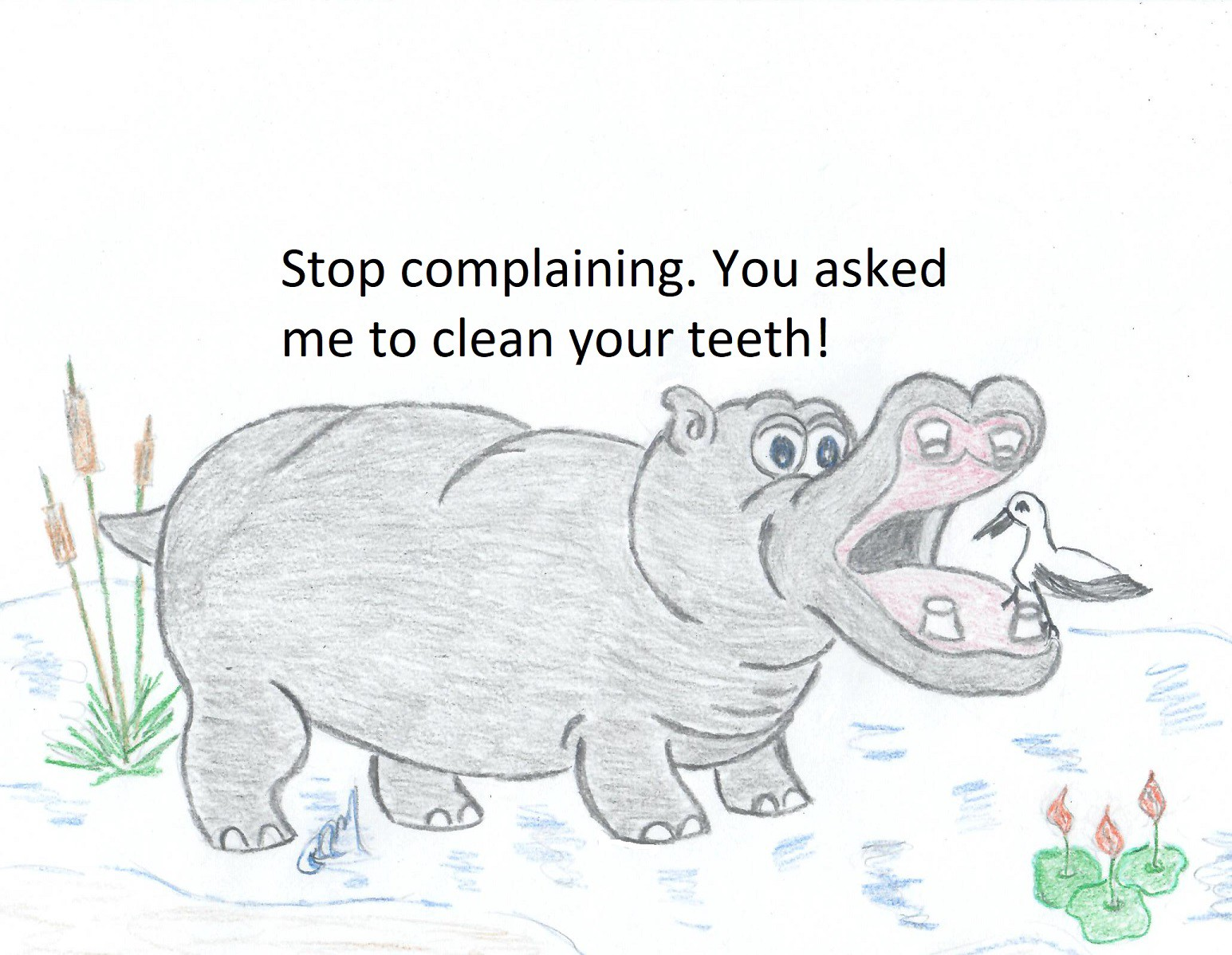 Stop complaining. You asked me to clean your teeth!