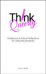 Think Queerly: Meditations and Critical Reflections on Liberating Humanity