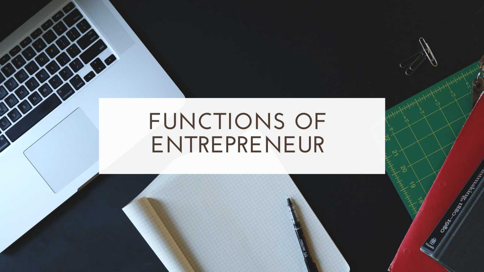 Functions of Entrepreneur- A Simple Guide