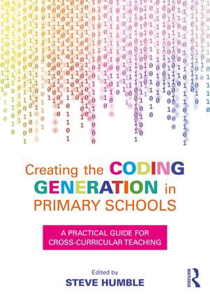 Creating the Coding Generation in Primary Schools: A Practical Guide for Cross-Curricular Teaching (Paperback) book cover