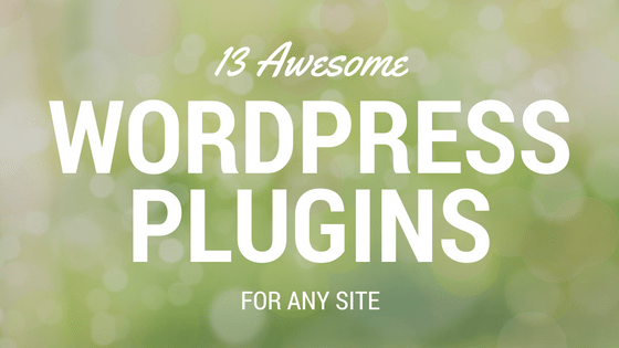13 Awesome WordPress Plugins For Any Site