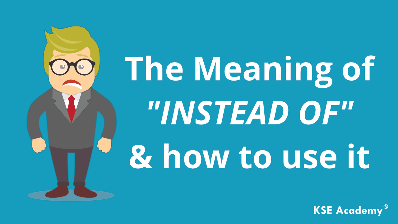 meaning of instead of