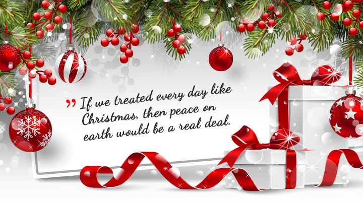 4d41537a If we treated every day like Christmas, then peace on earth would be a real  deal.