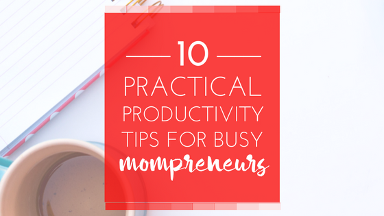 WAHM? Grow your blog + biz with these 10 productivity tips!