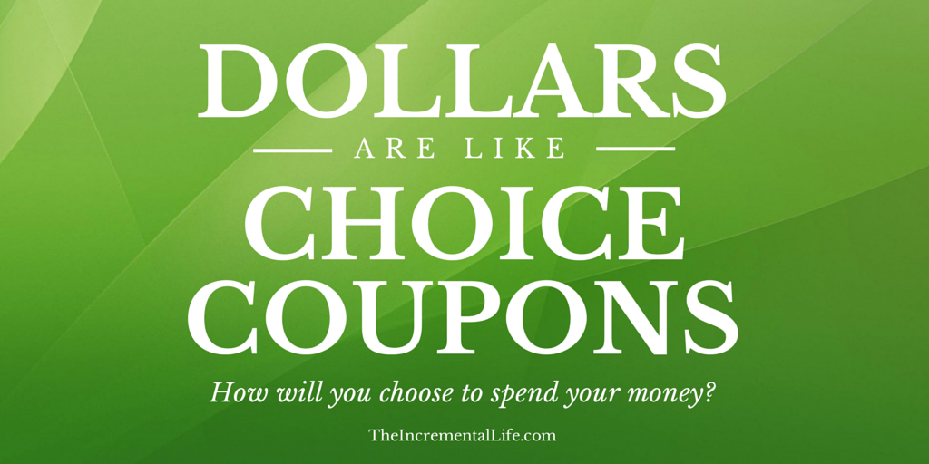 Dollars are Like Choice Coupons