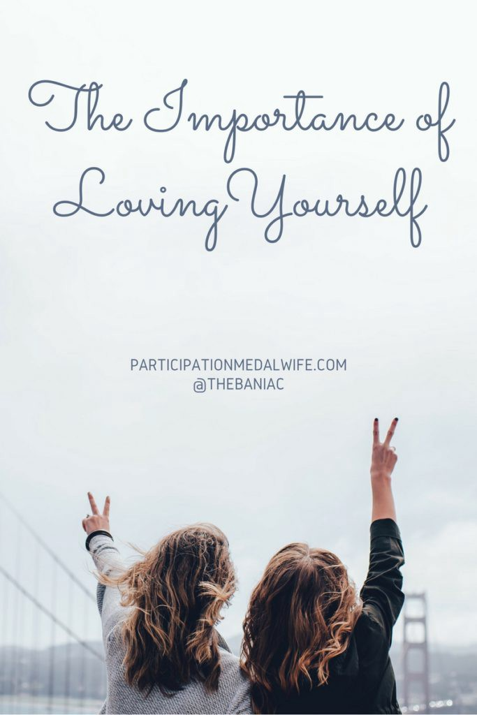 he importance of loving yourself
