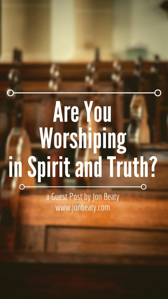 Are You Worshiping in Spirit and Truth? | True worship transforms our perspective and embraces the truth. Read, reflect, and worship in spirit and truth.