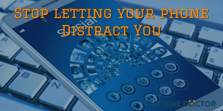 Stop letting your phone Distract You