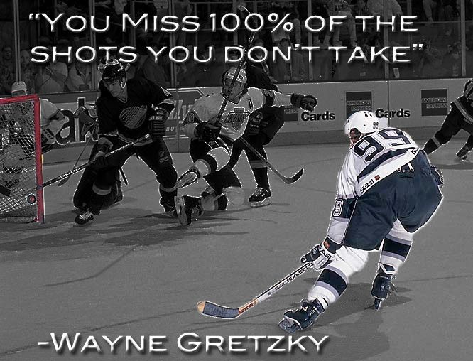 """Gretzky """"You miss 100% of the shots you don't take"""""""