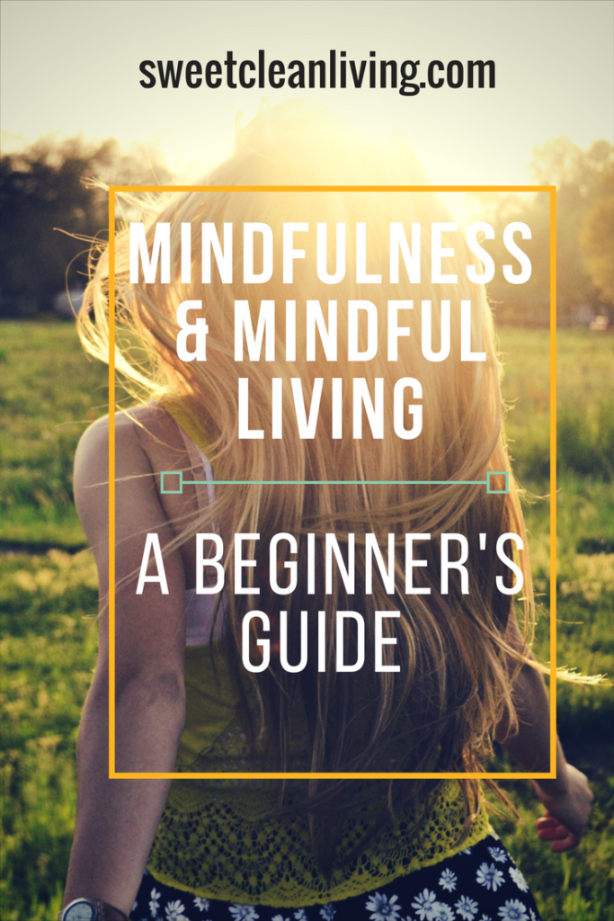 Mindfulness & Living Mindfully - A Sweet Clean Living Beginner's Guide
