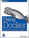 Using Docker:: Developing and Deploying Software with Containers