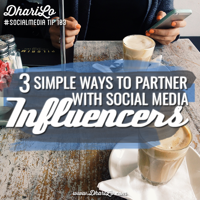 DhariLo Social Media Marketing Tip 103 - 3 simple ways to partner with social meida influencers